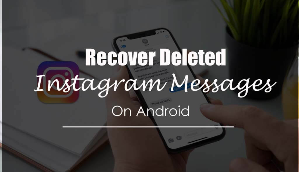 Recover Deleted Instagram Messages On Android