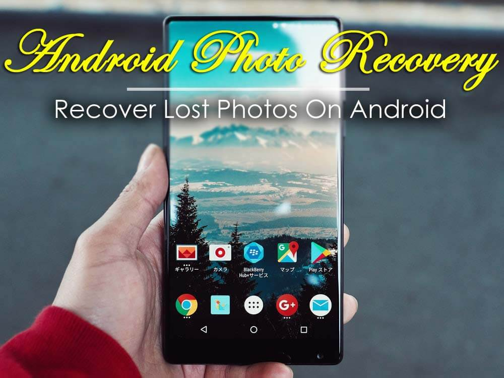 How To Recover Lost Photos On Android Effectively