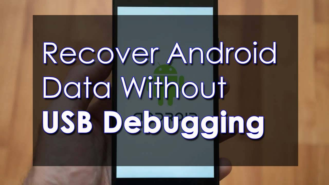 Recover Android Data Without USB Debugging