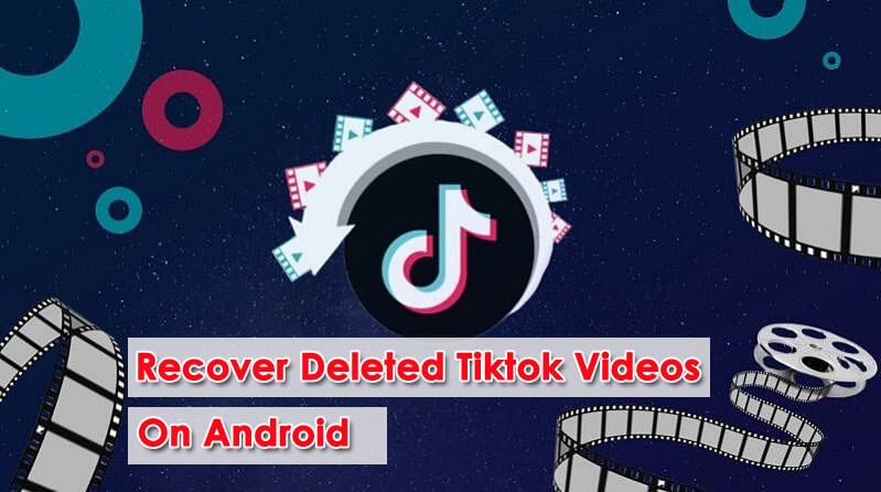 Recover Deleted Tiktok Videos On Android