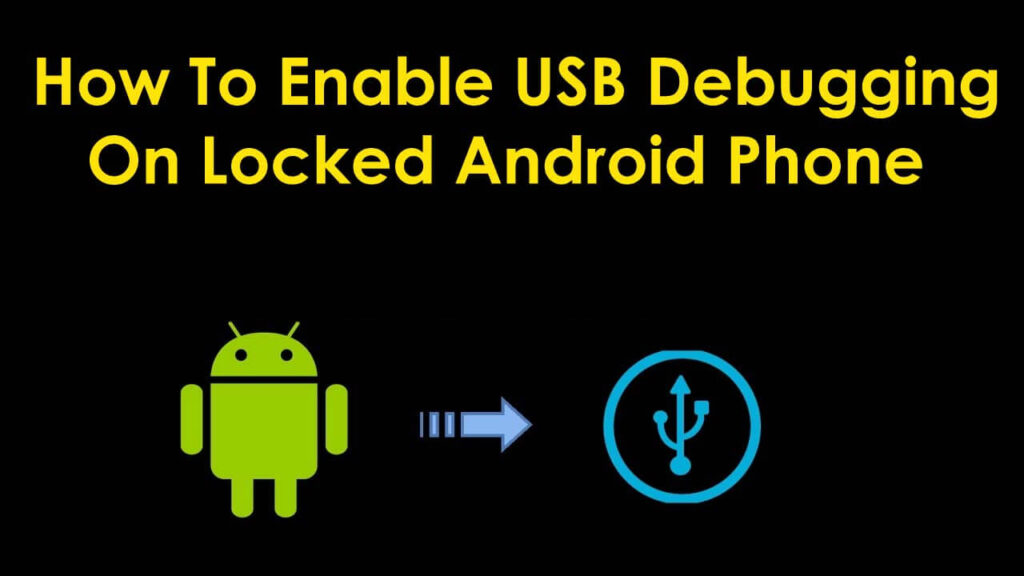 Enable USB Debugging On Locked Android Phone