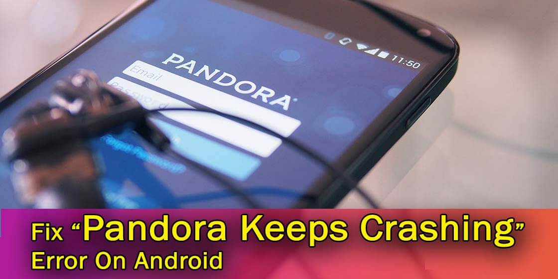 "9 Effective Methods To Fix ""Pandora Keeps Crashing"" Error On Android"