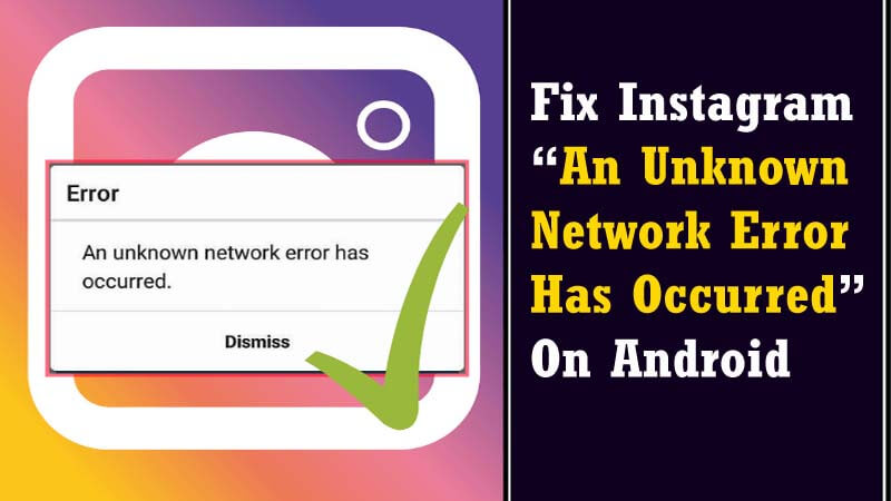 "Instagram ""An Unknown Network Error Has Occurred"""
