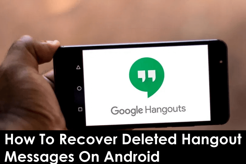 How To Recover Deleted Hangout Messages On Android