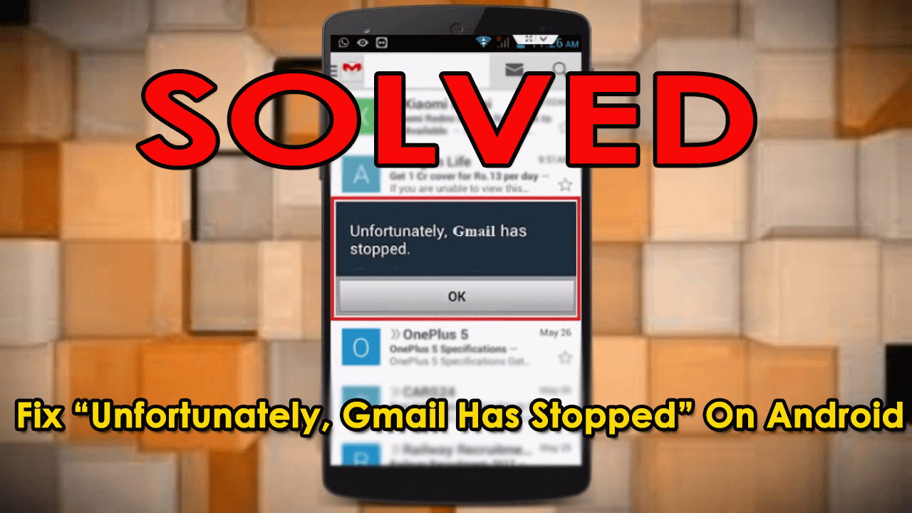"Fix ""Unfortunately, Gmail Has Stopped"" On Android"