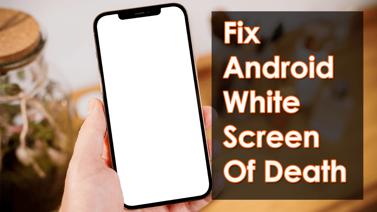 Fix Android White Screen Of Death