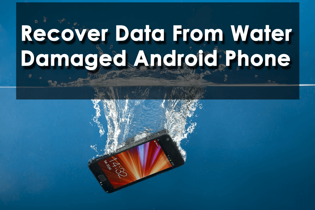 Recover Data From Water Damaged Android Phone
