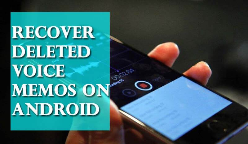 Recover Deleted Voice Memos On Android