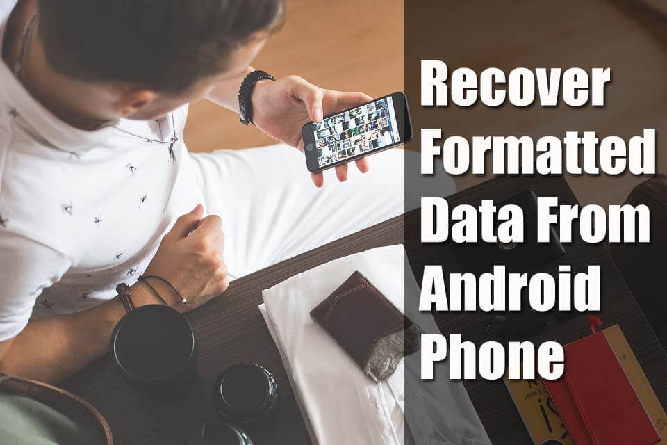Recover Formatted Data From Android Phone