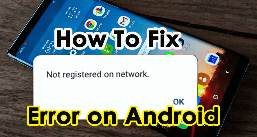 """Fix """"Not Registered On Network"""" Error On Android"""