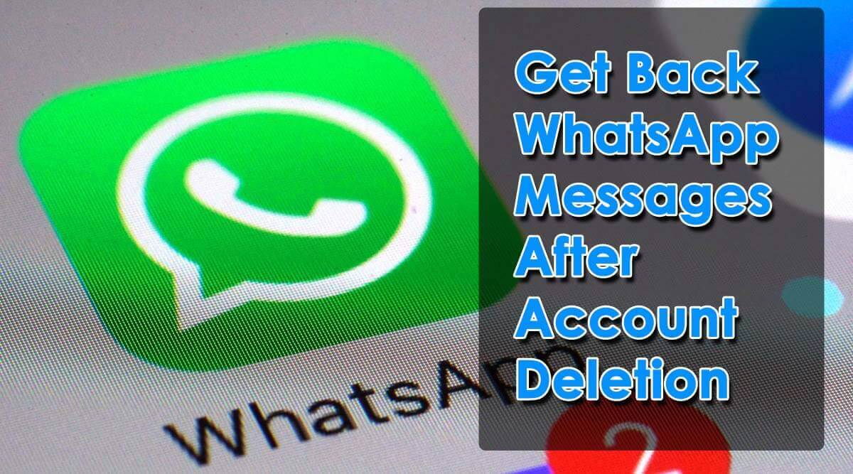 Get Back WhatsApp Messages After Account Deletion