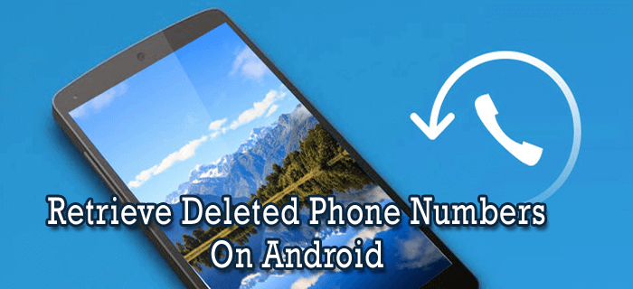 How To Retrieve Deleted Phone Numbers On Android