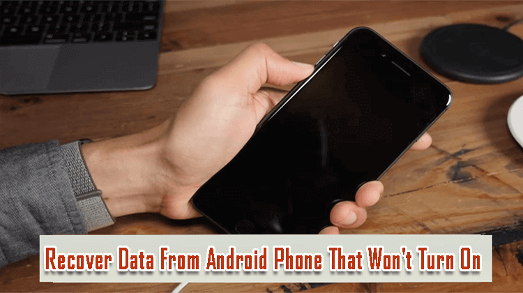 Recover Data From Android Phone That Won't Turn On