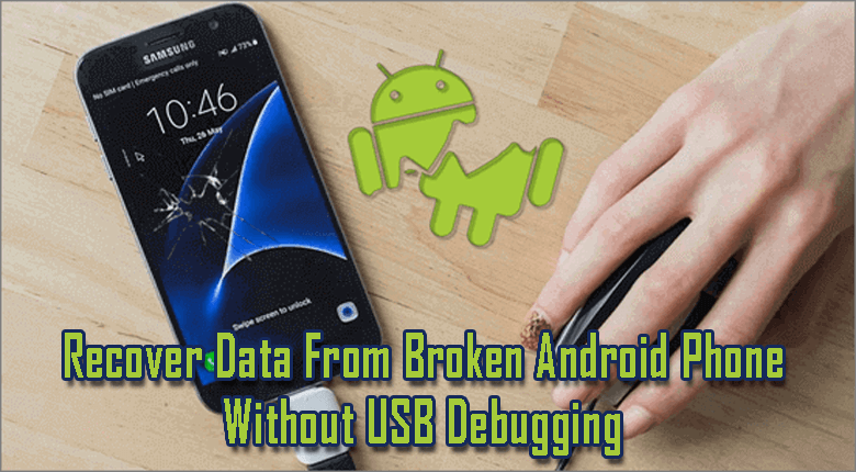Recover Data From Broken Android Phone Without USB Debugging