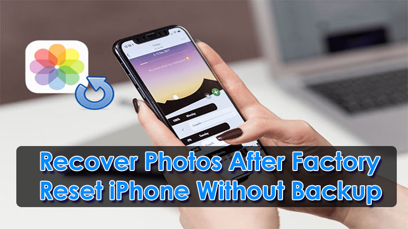 Recover Photos After Factory Reset iPhone Without Backup