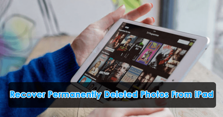 How To Recover Permanently Deleted Photos From iPad