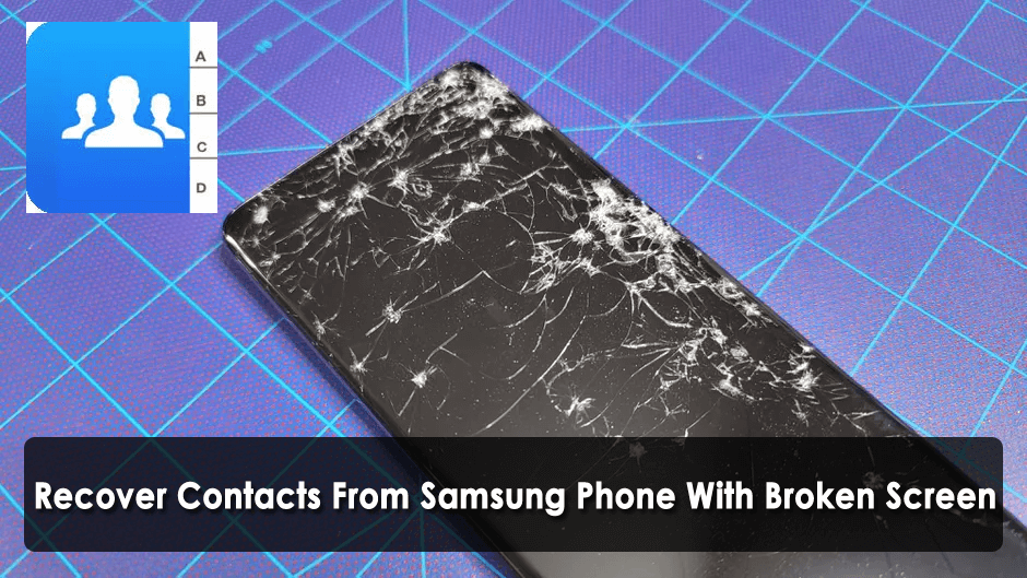 How To Recover Contacts From Samsung Phone With Broken Screen
